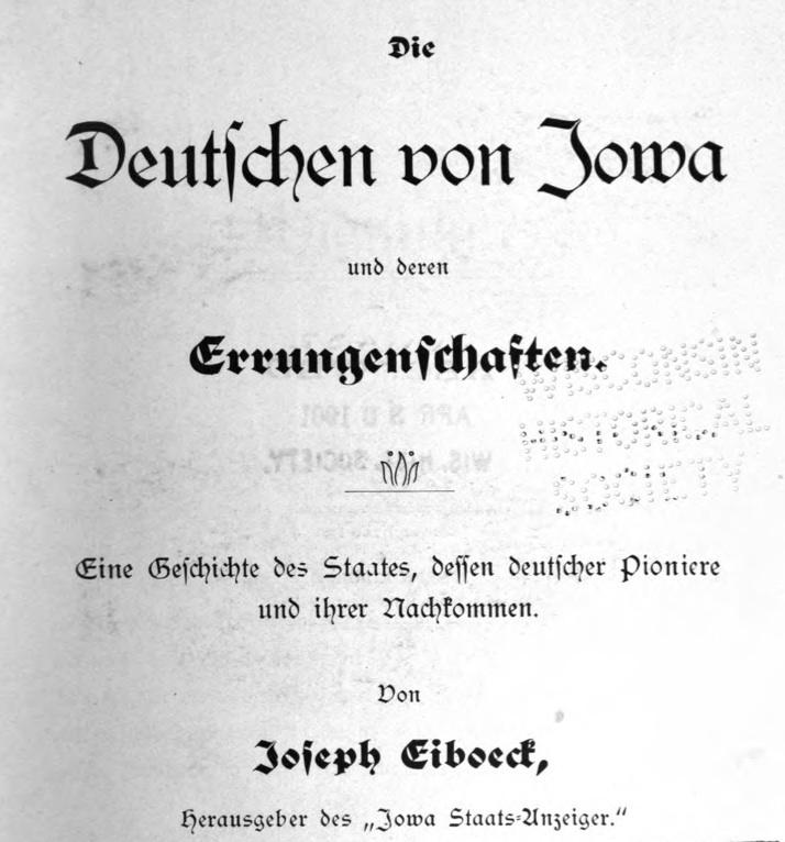 Title page of Joseph Eiboeck,<em>The Germans of Iowa and Their Achievements</em>(<em>Die Deutschen von Iowa und deren Errungenschaften</em>, 1900)<em><br /></em>